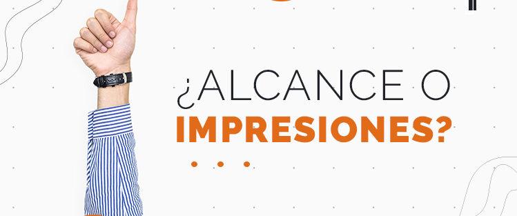 Alcance o Impresiones - Conektica Blog